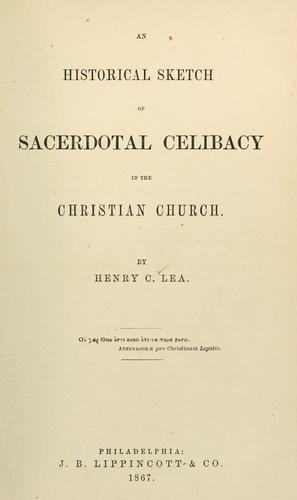 Download An historical sketch of sacerdotal celibacy in the Christian church.
