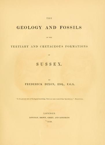 The geology and fossils of the Tertiary and Cretaceous formations of Sussex.