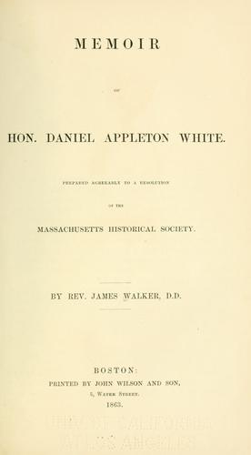 Memoir of Hon. Daniel Appleton White by Walker, James