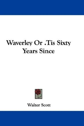 Waverley Or .Tis Sixty Years Since