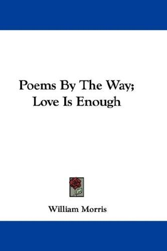 Download Poems By The Way; Love Is Enough
