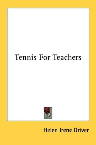 Tennis for teachers by Helen Irene Driver