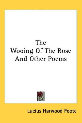 The Wooing Of The Rose And Other Poems