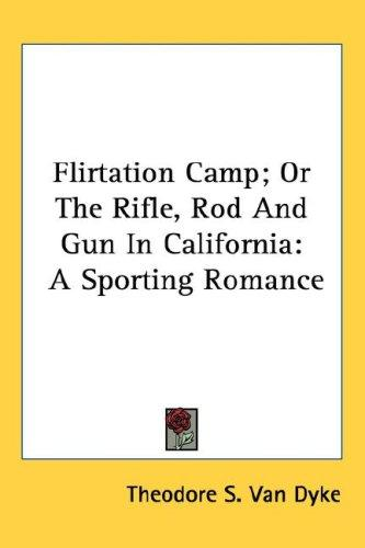 Flirtation Camp; Or The Rifle, Rod And Gun In California