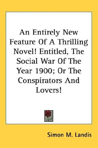 An Entirely New Feature Of A Thrilling Novel! Entitled, The Social War Of The Year 1900; Or The Conspirators And Lovers!