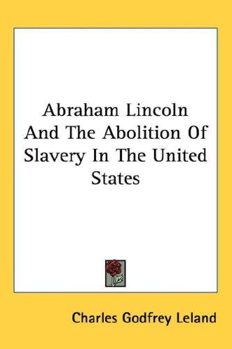 Abraham Lincoln And The Abolition Of Slavery In The United States
