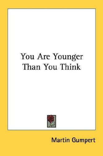 You Are Younger Than You Think