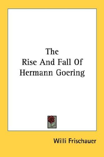 The Rise And Fall Of Hermann Goering
