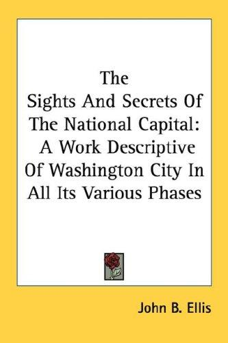 The Sights And Secrets Of The National Capital