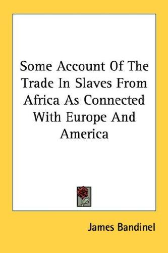 Download Some Account Of The Trade In Slaves From Africa As Connected With Europe And America