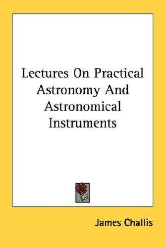 Download Lectures On Practical Astronomy And Astronomical Instruments