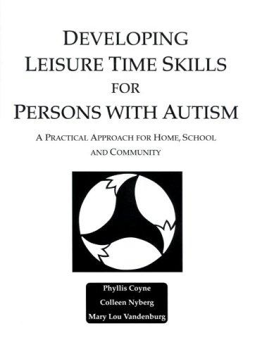 Image for Developing Leisure Time Skills for Persons With Autism : A Practical Approach for Home, School and Community