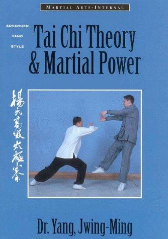 Tai Chi Theory and Martial Power: Advanced Yang Style Tai Chi Chaun (Martial Arts-Internal), Jwing-Ming, Yang