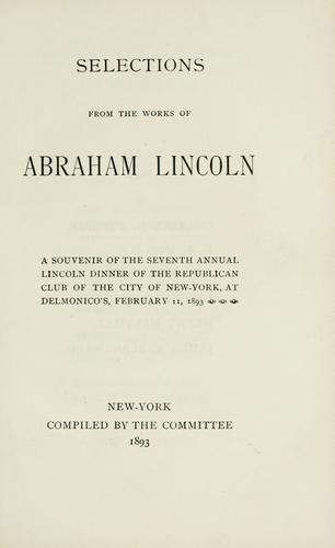 Selections from the works of Abraham Lincoln.