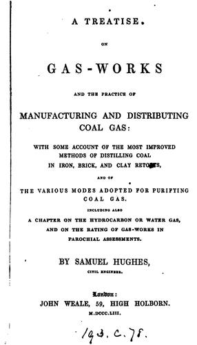 A treatise on gas works and the practice of manufacturing and distributing coal gas