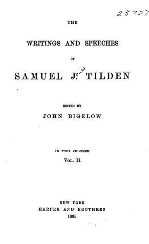 The writings and speeches of Samuel J. Tilden.