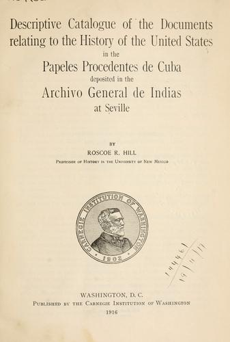 Download Descriptive catalogue of the documents relating to the history of the United States in the Papeles Procedentes de Cuba deposited in the Archivo General de Indias at Seville.