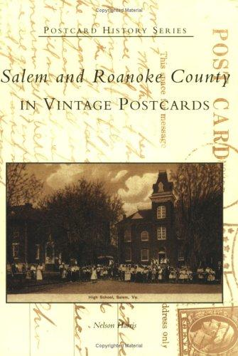 Salem and Roanoke County in Vintage Postcards  (VA) by Nelson Harris