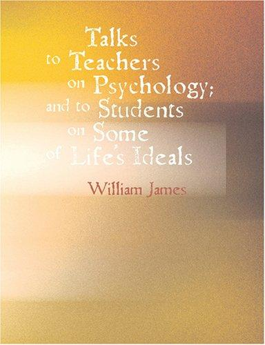 Talks To Teachers On Psychology; And To Students On Some Of Life\'s Ideals (Large Print Edition)