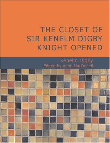 The Closet of Sir Kenelm Digby Knight Opened (Large Print Edition)