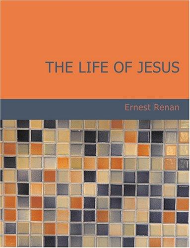 The Life of Jesus (Large Print Edition): The Life of Jesus (Large Print Edition)