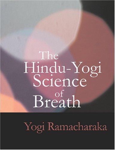 Download The Hindu-Yogi Science of Breath (Large Print Edition)