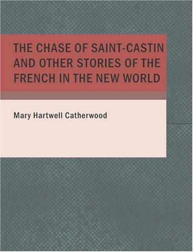 The Chase of Saint-Castin and Other Stories of the French in the New World (Large Print Edition)