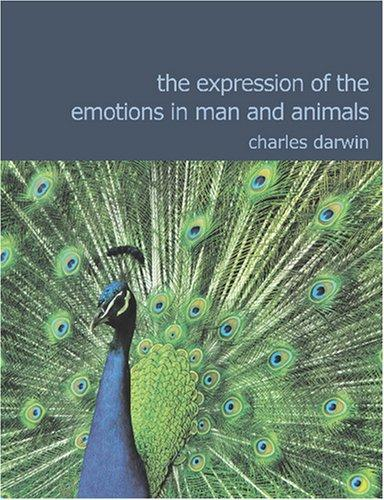 The Expression of the Emotions in Man and Animals (Large Print Edition): The Expression of the Emotions in Man and Animals (Large Print Edition)