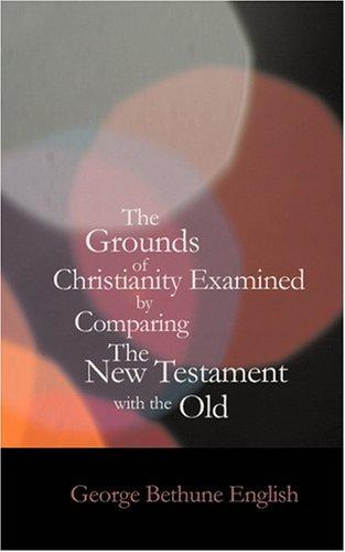 Download The Grounds of Christianity Examined by Comparing The New Testament with the Old