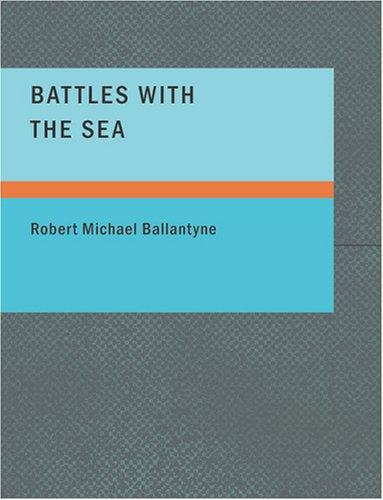 Battles with the Sea (Large Print Edition)