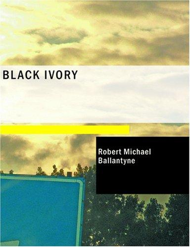 Black Ivory (Large Print Edition)