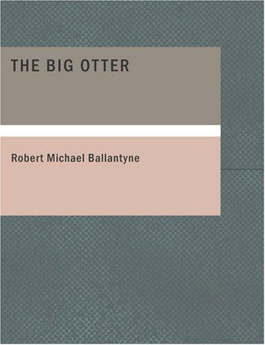 The Big Otter (Large Print Edition)