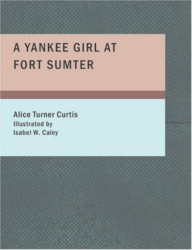 A Yankee Girl at Fort Sumter (Large Print Edition)