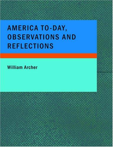America To-day Observations and Reflections (Large Print Edition)