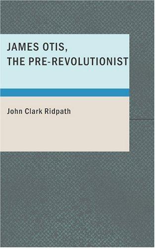 Download James Otis; the Pre-Revolutionist