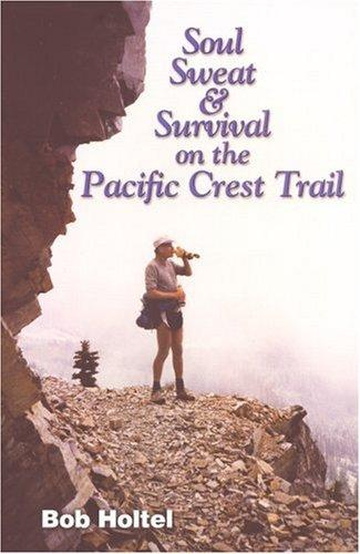 Download Soul, Sweat and Survival on the Pacific Crest Trail