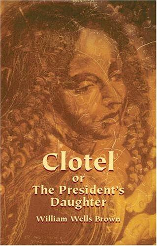 Clotel, or, The presidents daughter