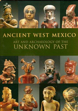 Ancient West Mexico: Art and Archaeology of the Unknown Past, Townsend, Richard (Editor); Anawalt, Patricia Rieff (Editor); Art Institute of Chicago (Corporate Author); Los Angeles County Museum of Art (Corporate Author)