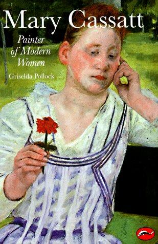 Mary Cassatt: Painter of Modern Women (World of Art), Pollock, Griselda
