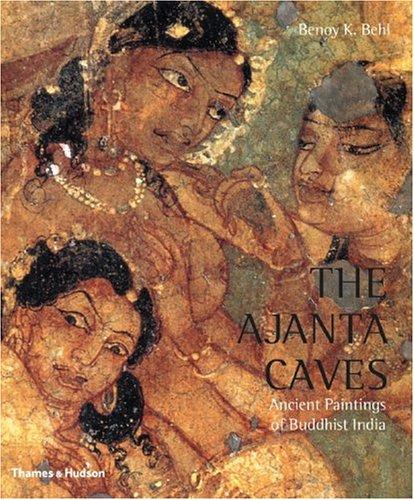 The Ajanta caves by Benoy K. Behl