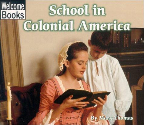 School in Colonial America (Welcome Books)