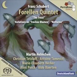 """The Trout Quintet / Variations on """"Trockne Blumen"""" / """"Notturno"""" by Schubert ;   Martin Helmchen ,   Antoine Tamestit ,   Marie-Elisabeth Hecker ,   Alois Posch ,   Aldo Baerten ,   Christian Tetzlaff"""