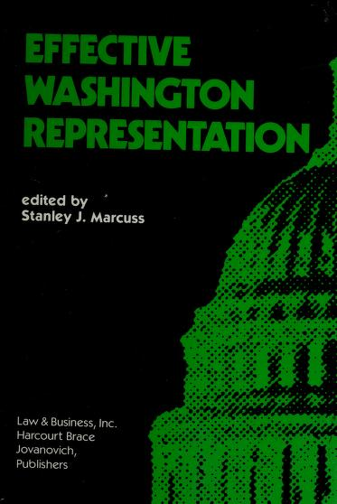 Effective Washington representation by edited by Stanley J. Marcuss.