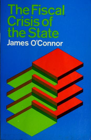 The fiscal crisis of the state by O'Connor, James.