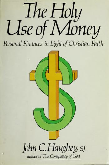 Cover of: The holy use of money | John C. Haughey