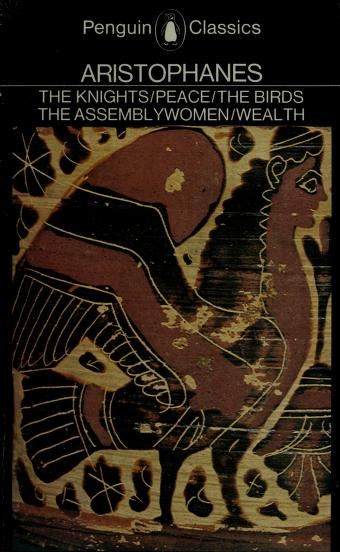 The  knights ; Peace ; Wealth ; The birds ; The assemblywomen by Aristophanes