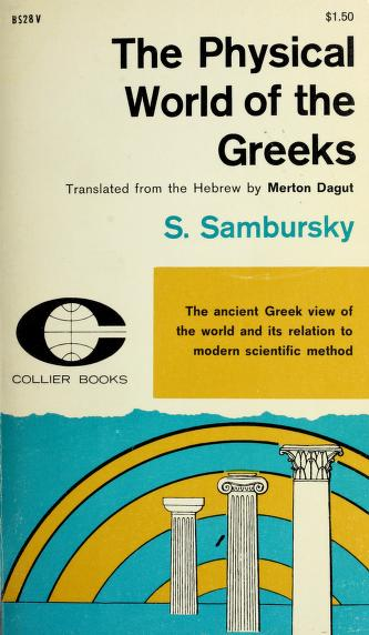 The physical world of the Greeks by Samuel Sambursky