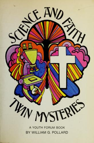 Cover of: Science and faith: twin mysteries   William Grosvenor Pollard