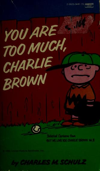 You Are Too Much Charlie Brown by Charles M. Schulz
