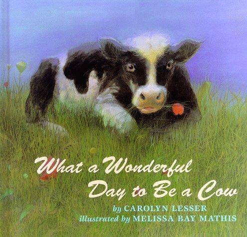What a wonderful day to be a cow by Carolyn Lesser